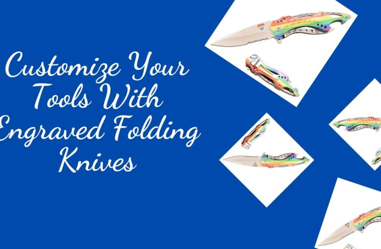 Customize Your Tools With Engraved Folding Knives