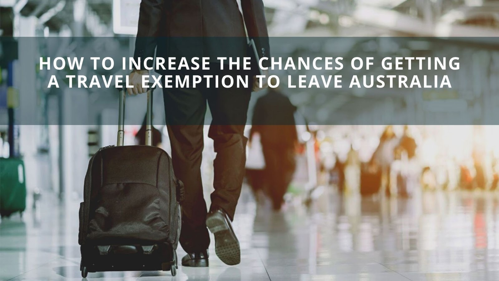 How to Increase the Chances of Getting a Travel Exemption to Leave Australia
